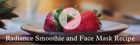 Popup Video -  Radiance Smoothie and Face Mask Recipe